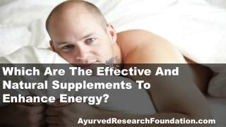 Which Are The Effective And Natural Supplements To Enhance Energy?