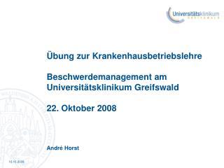 bung zur Krankenhausbetriebslehre  Beschwerdemanagement am Universit tsklinikum Greifswald  22. Oktober 2008    Andr  H