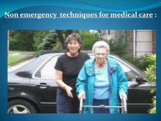Non emergency  techniques for medical care :