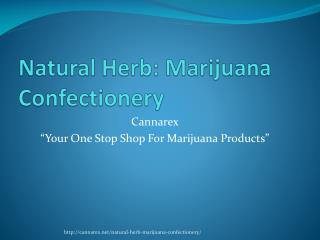 Natural Herb: Marijuana Confectionery