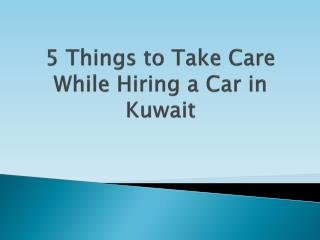 5 things to take care while hiring a car in kuwait