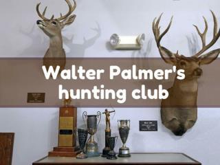 Walter Palmer's hunting club