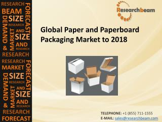 Global Paper and Paperboard Packaging Market Size, Growth, Industry Trends, Forecasts to 2018