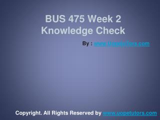BUS 475 Week 2 Knowledge Check UOP New Tutorials