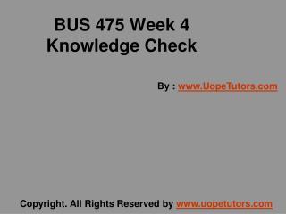 BUS 475 Week 4 Knowledge Check UOP New Tutorials
