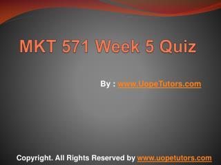 MKT 571 Week 5 Quiz UOP New Tutorials