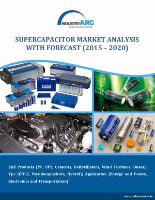 Super Capacitors Market to grow at a healthy 35% CAGR till 2020