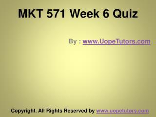 MKT 571 Week 6 Quiz UOP New Tutorials