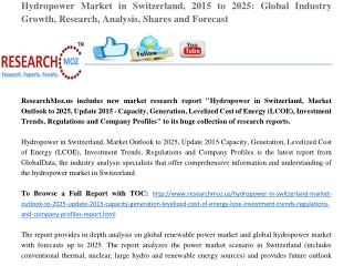 Hydropower in Switzerland, Market Outlook to 2025, Update 2015 - Capacity, Generation, Levelized Cost of Energy (LCOE),
