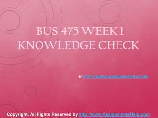 BUS 475 Week 1 Knowledge Check Complete Assignment Help