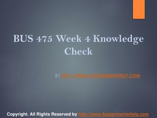 BUS 475 Week 4 Knowledge Check Complete Assignment Help