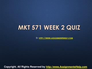 MKT 571 Week 2 Quiz Complete Assignment Help