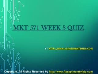 MKT 571 Week 3 Quiz Complete Assignment Help