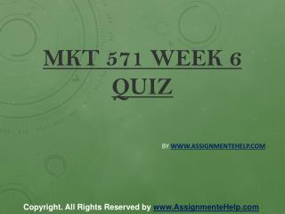 MKT 571 Week 6 Quiz Complete Assignment Help