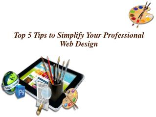 Top 5 Tips to Simplify Your Professional Web Design
