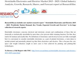 Stretchable Electronics and Electrics Market 2015 - 2025: Global Industry Analysis, Growth, Research, Shares, and Foreca