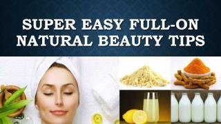 Super easy full-on natural beauty tips