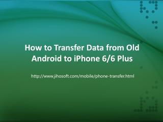 How to Transfer Data from Old Android to iPhone 6/6 Plus