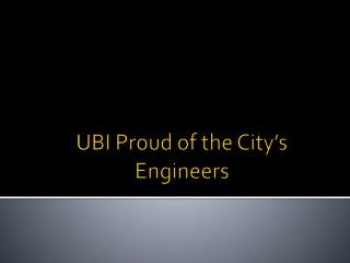 UBI Proud of the City's Engineers