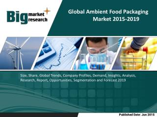 Global Ambient Food Packaging Market- Size, Share, Trends, Forecast