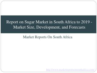Report on Sugar Market in South Africa to 2019 - Market Size, Development, and Forecasts