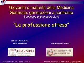 Giovent  e maturit  della Medicina Generale: generazioni a confronto Seminario di primavera 2011   La professione attesa