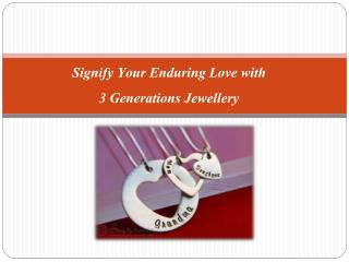 Signify Your Enduring Love with 3 Generations Jewellery