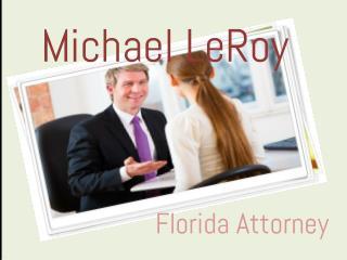 Michael LeRoy – Florida Attorney