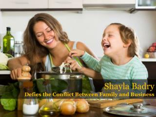 Shayla Badry Defies the Conflict Between Family and Business