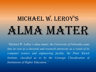 Michael W. LeRoy's  - Alma Mater