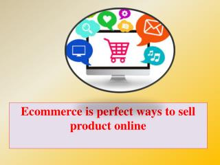 Ecommerce is perfect ways to sell product online