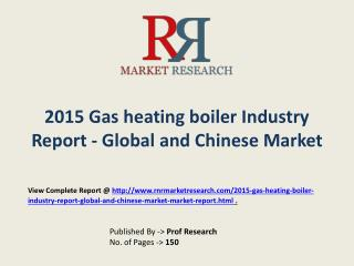 Gas heating boiler industry 2015-2020Global Key Manufacturers Analysis Review