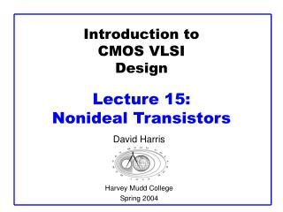 Introduction to CMOS VLSI Design  Lecture 15:  Nonideal Transistors