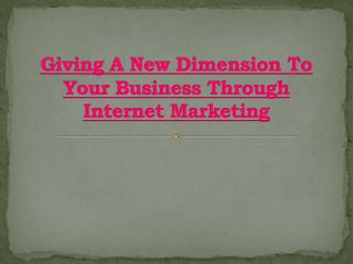 Giving A New Dimension To Your Business Through Internet Marketing