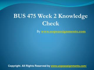 BUS 475 Week 2 Knowledge Check Latest UOP Assignment