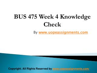 BUS 475 Week 4 Knowledge Check Latest UOP Assignment