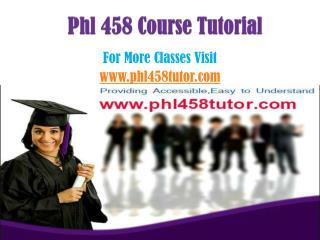 PHL 458 courses / PHL458TUTORdotcom