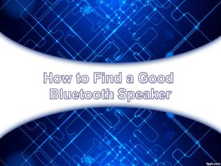 How to Find a Good Bluetooth Speaker