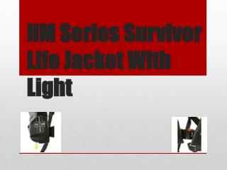 HM Series Survivor Life Jacket With Light