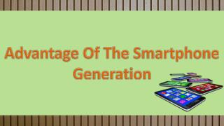 Advantage Of The Smartphone Generation
