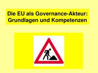Die EU als Governance-Akteur: Grundlagen und Kompetenzen