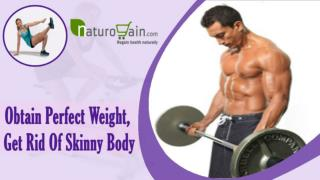 Obtain Perfect Weight, Get Rid Of Skinny Body