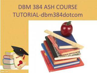 DBM 384 UOP Course Tutorial - dbm384dotcom