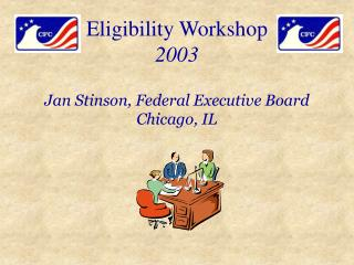 Eligibility Workshop 2003 Jan Stinson, Federal Executive Board Chicago, IL
