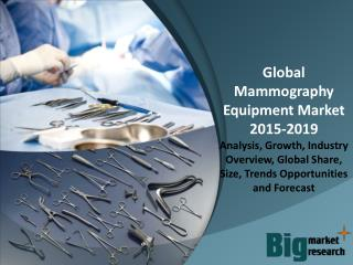 Global Mammography Equipment Market 2015 Trends, Demand, Growth & Forecast to 2019