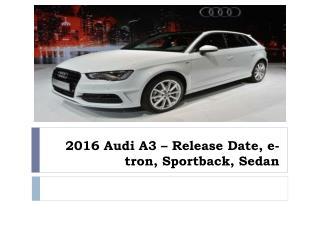 2016 Audi A3 – Release Date, e-tron, Sportback, Sedan
