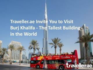 Traveller.ae Invite you to visit Burj Khalifa in Dubai