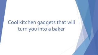 Cool kitchen gadgets that will turn you into a baker