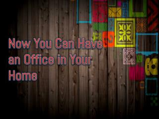 Now You Can Have an Office in Your Home