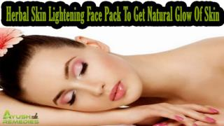 Herbal Skin Lightening Face Pack To Get Natural Glow Of Skin